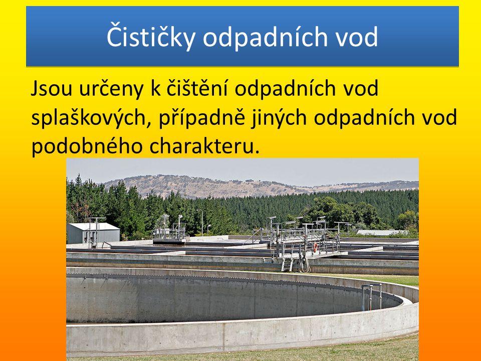 Čističky odpadních vod Jsou určeny k čištění odpadních vod splaškových, případně jiných odpadních vod podobného charakteru.