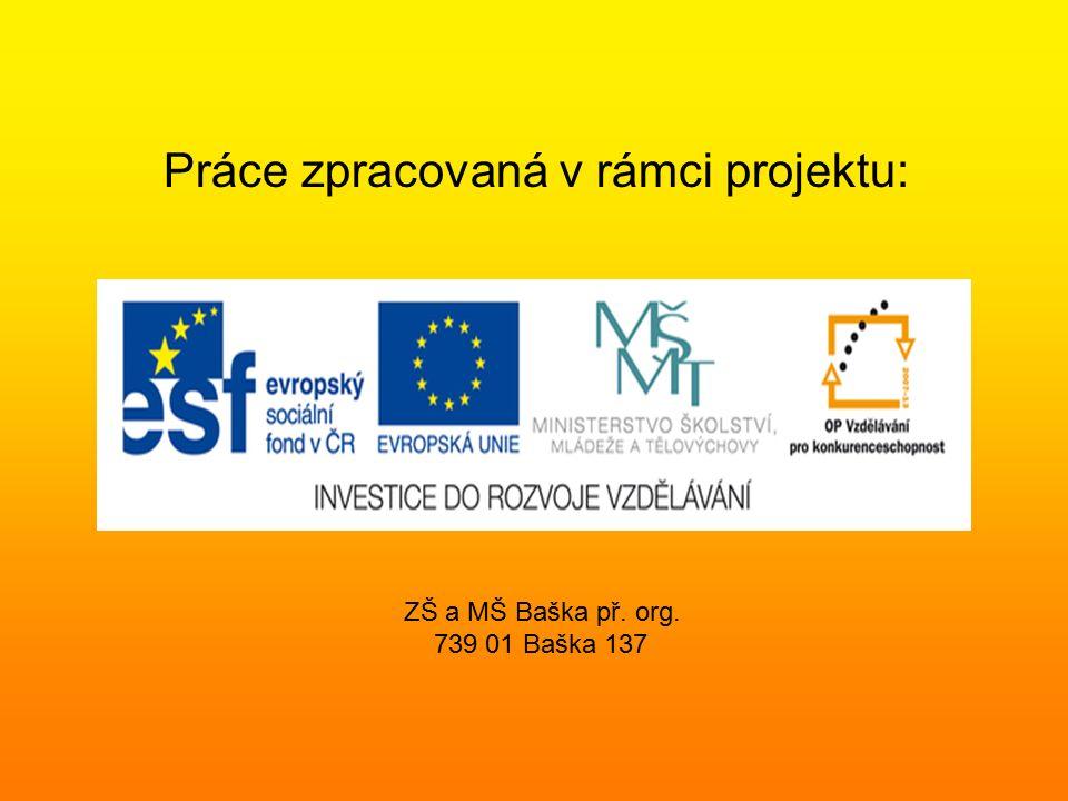 ZŠ a MŠ Baška př. org. 739 01 Baška 137 Práce zpracovaná v rámci projektu: