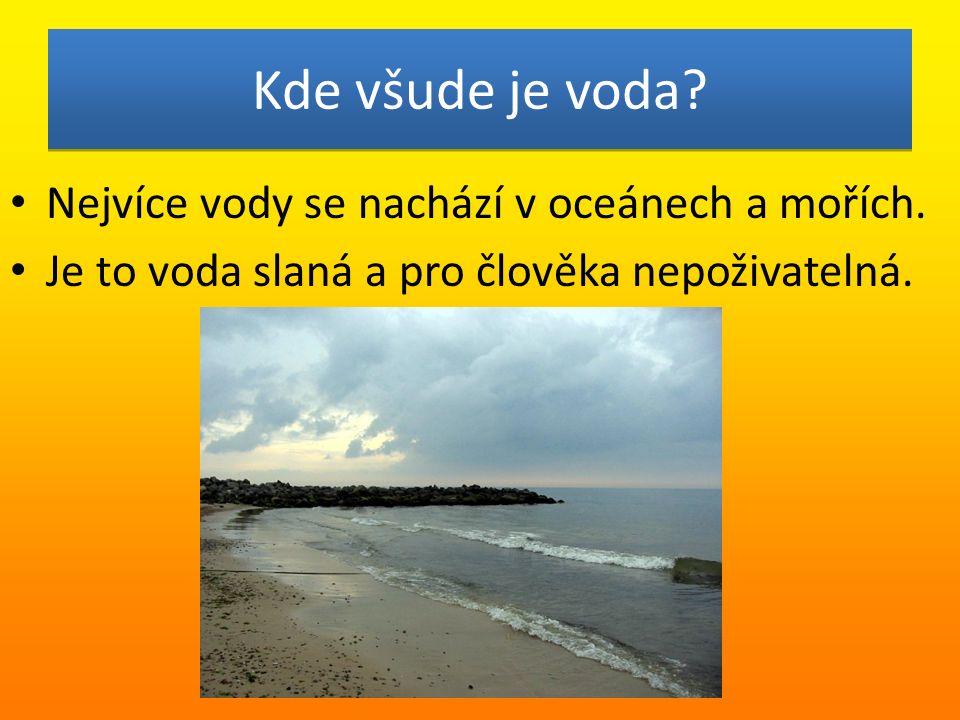 Kde všude je voda. Nejvíce vody se nachází v oceánech a mořích.