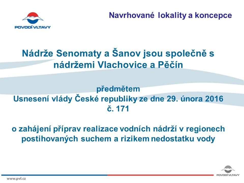8/9/12 Navrhované lokality a koncepce Nádrže Senomaty a Šanov jsou společně s nádržemi Vlachovice a Pěčín předmětem Usnesení vlády České republiky ze dne 29.