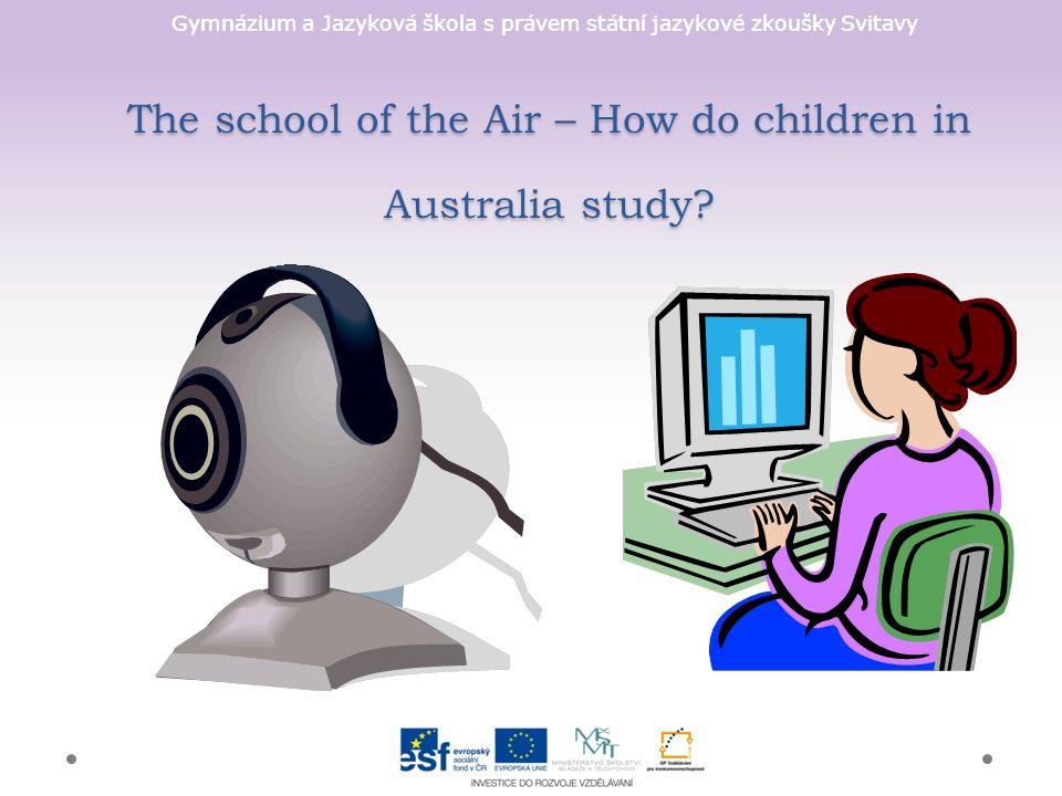 Gymnázium a Jazyková škola s právem státní jazykové zkoušky Svitavy The school of the Air – How do children in Australia study?