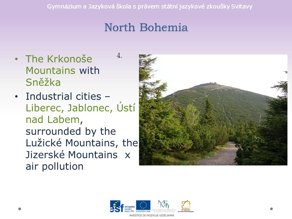 Gymnázium a Jazyková škola s právem státní jazykové zkoušky Svitavy North Bohemia The Krkonoše Mountains with Sněžka Industrial cities – Liberec, Jabl