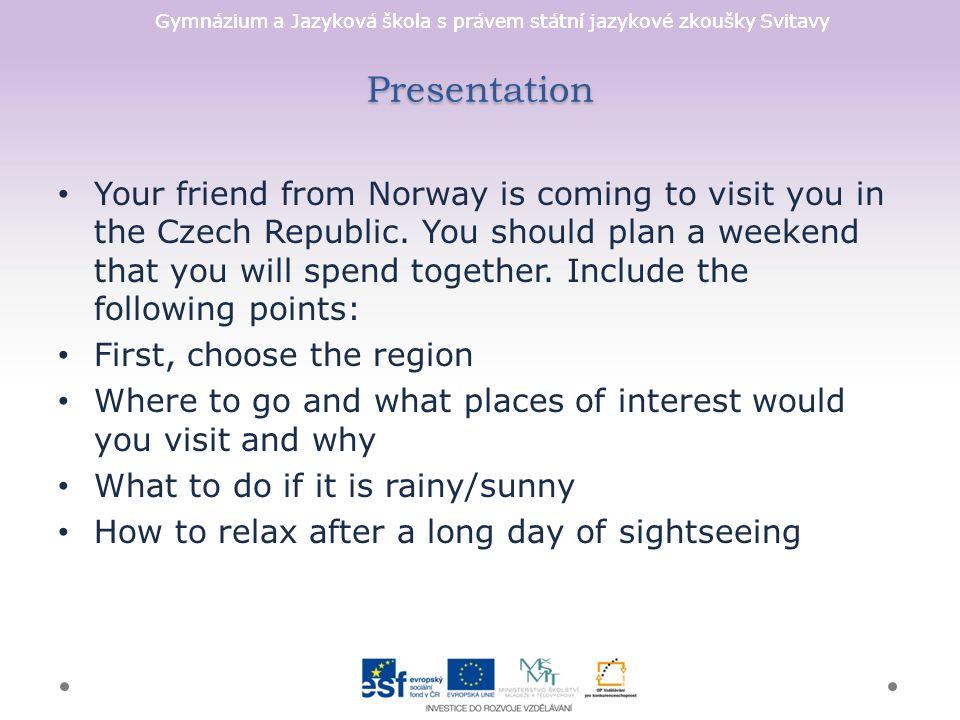 Gymnázium a Jazyková škola s právem státní jazykové zkoušky Svitavy Presentation Your friend from Norway is coming to visit you in the Czech Republic.