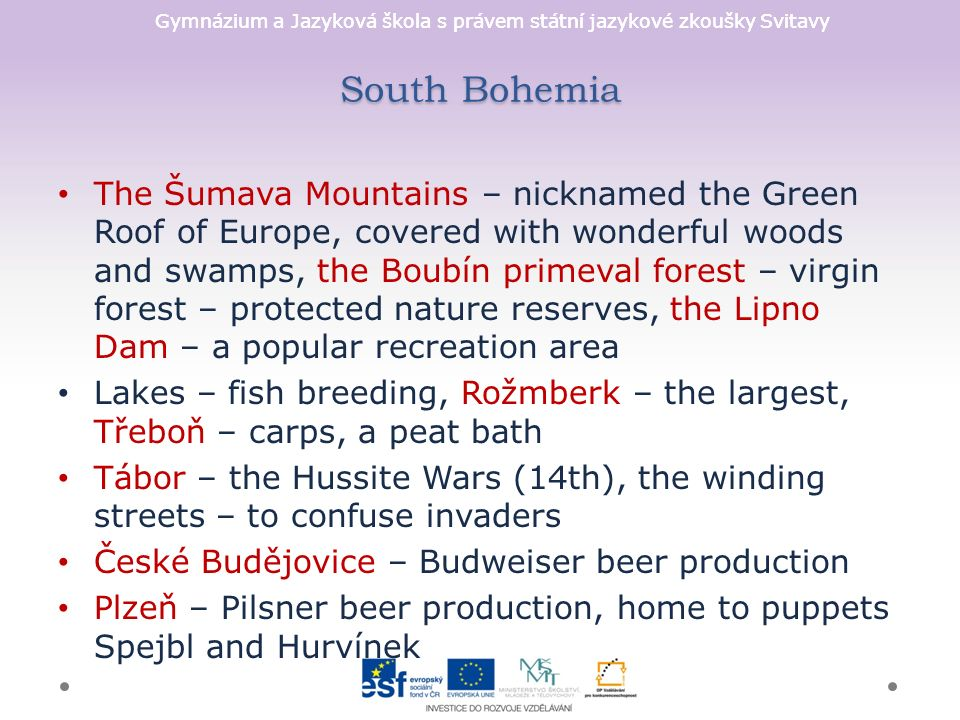Gymnázium a Jazyková škola s právem státní jazykové zkoušky Svitavy South Bohemia The Šumava Mountains – nicknamed the Green Roof of Europe, covered w