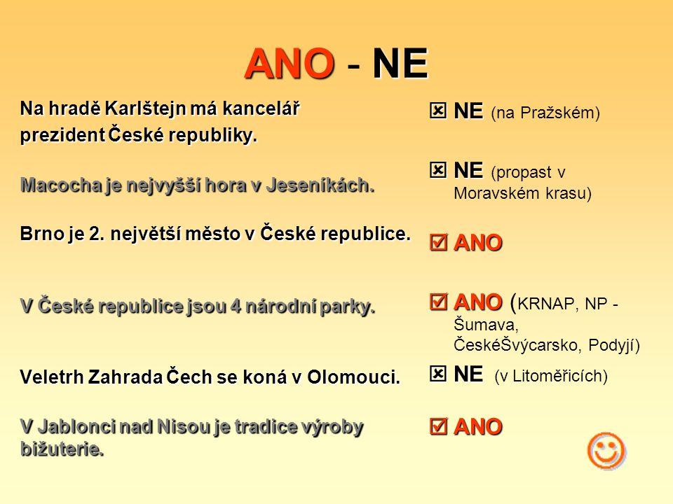 ANONE ANO - NE Na hradě Karlštejn má kancelář prezident České republiky. Macocha je nejvyšší hora v Jeseníkách. Brno je 2. největší město v České repu