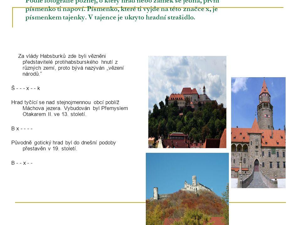 Podle fotografie poznej, o který hrad nebo zámek se jedná, první písmenko ti napoví.