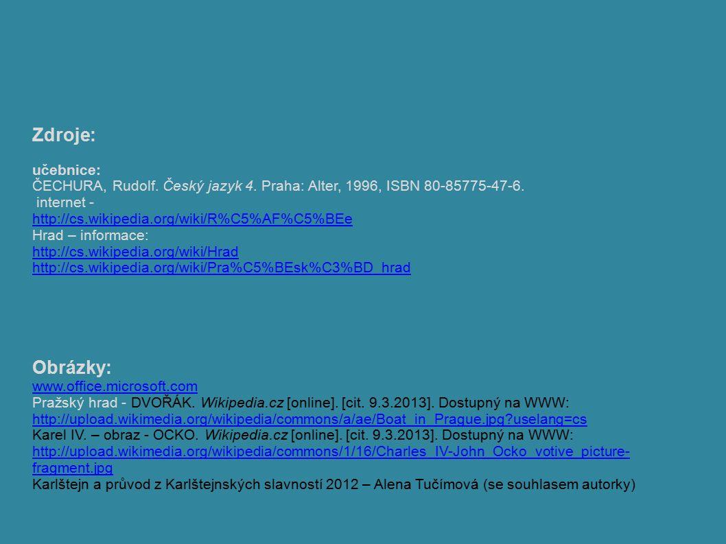 Zdroje: učebnice: ČECHURA, Rudolf. Český jazyk 4. Praha: Alter, 1996, ISBN 80-85775-47-6. internet - http://cs.wikipedia.org/wiki/R%C5%AF%C5%BEe Hrad