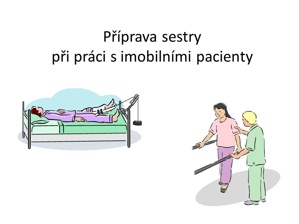 Příprava sestry při práci s imobilními pacienty