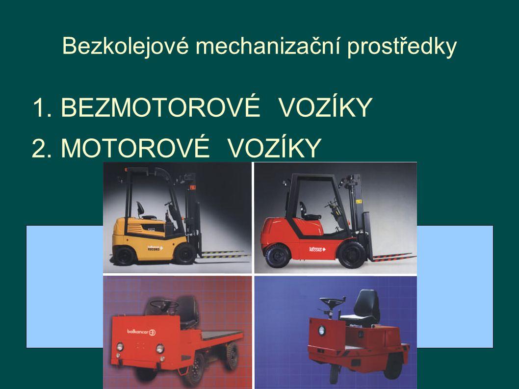 Bezkolejové mechanizační prostředky 1. BEZMOTOROVÉ VOZÍKY 2. MOTOROVÉ VOZÍKY