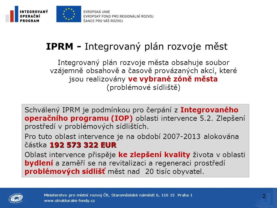 Ministerstvo pro místní rozvoj ČR, Staroměstské náměstí 6, 110 15 Praha 1 www.strukturalni-fondy.cz IPRM - Integrovaný plán rozvoje měst Integrovaný p