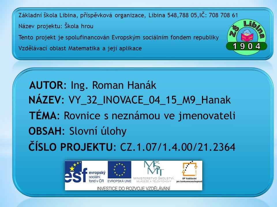 ČÍSLO PROJEKTU: CZ.1.07/1.4.00/21.2364 NÁZEV: VY_32_INOVACE_04_15_M9_Hanak AUTOR: Ing.