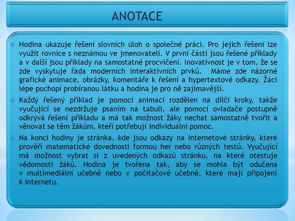 ANOTACE Hodina ukazuje řešení slovních úloh o společné práci. Pro jejich řešení lze využít rovnice s neznámou ve jmenovateli. V první části jsou řešen