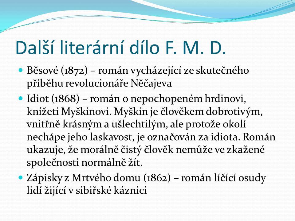 Další literární dílo F. M. D. Běsové (1872) – román vycházející ze skutečného příběhu revolucionáře Něčajeva Idiot (1868) – román o nepochopeném hrdin