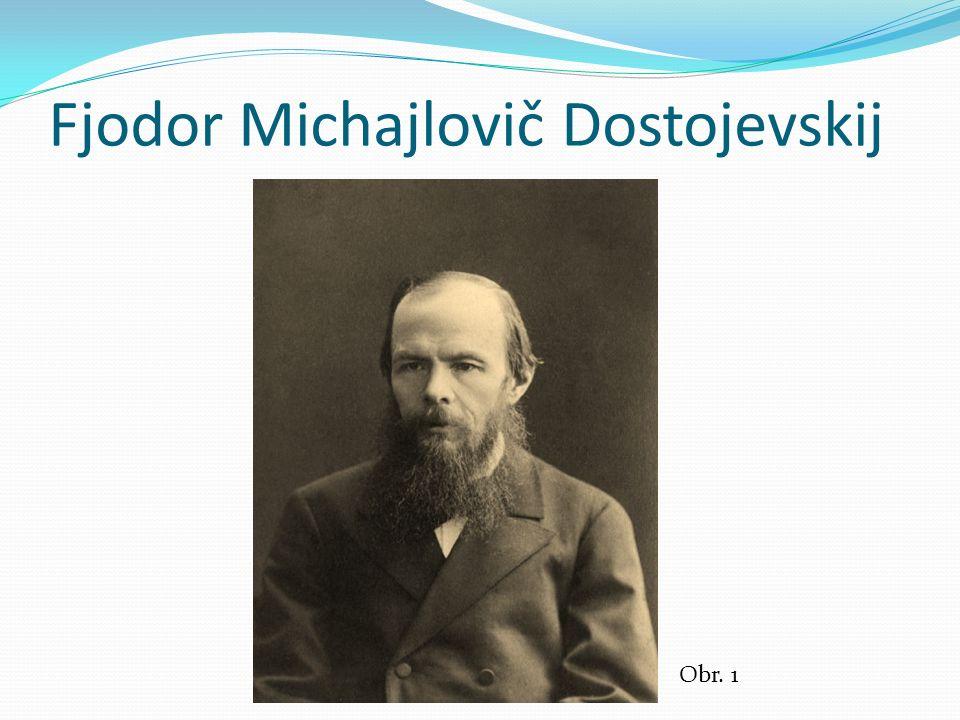 Fjodor Michajlovič Dostojevskij Ve 40.letech byl členem kroužku M.