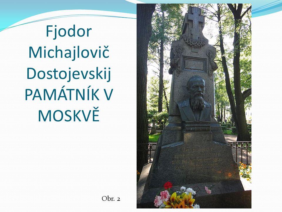 Fjodor Michajlovič Dostojevskij PAMÁTNÍK V MOSKVĚ Obr. 2