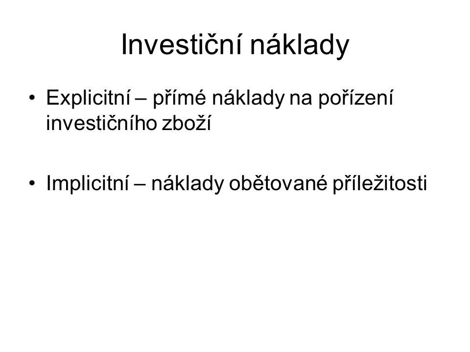 Investiční náklady Explicitní – přímé náklady na pořízení investičního zboží Implicitní – náklady obětované příležitosti