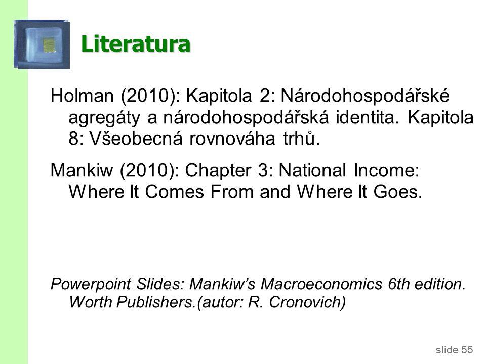 slide 55 Literatura Holman (2010): Kapitola 2: Národohospodářské agregáty a národohospodářská identita.