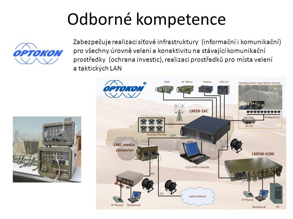 Odborné kompetence Zabezpečuje realizaci síťové infrastruktury (informační i komunikační) pro všechny úrovně velení a konektivitu na stávající komunikační prostředky (ochrana investic), realizaci prostředků pro místa velení a taktických LAN