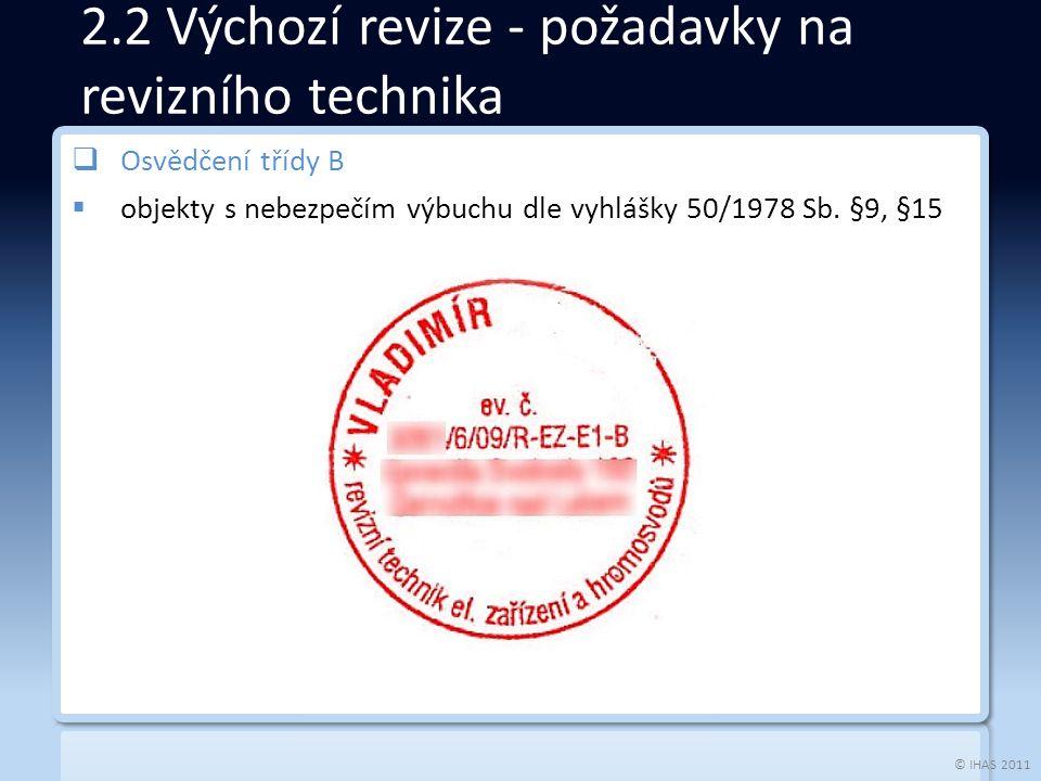 © IHAS 2011 3.2 DOPV  DOPV musí být vydána před zahájením nové činnosti a revidována vždy, když je pracovní místo, výrobní zařízení nebo organizace práce významněji pozměněna, rozšířena nebo upravena.