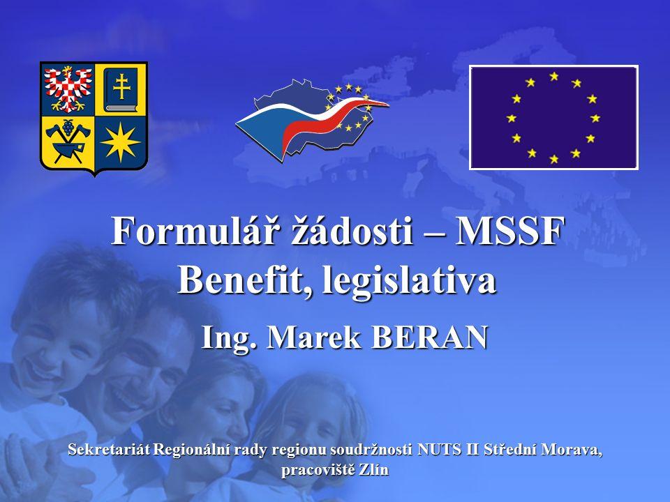 Sekretariát Regionální rady regionu soudržnosti NUTS II Střední Morava, pracoviště Zlín Formulář žádosti – MSSF Benefit, legislativa Ing.
