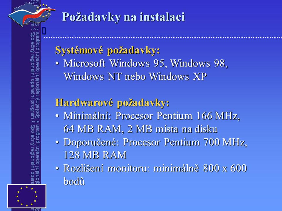 Požadavky na instalaci Systémové požadavky: Microsoft Windows 95, Windows 98, Windows NT nebo Windows XPMicrosoft Windows 95, Windows 98, Windows NT nebo Windows XP Hardwarové požadavky: Minimální: Procesor Pentium 166 MHz,Minimální: Procesor Pentium 166 MHz, 64 MB RAM, 2 MB místa na disku Doporučené: Procesor Pentium 700 MHz, 128 MB RAMDoporučené: Procesor Pentium 700 MHz, 128 MB RAM Rozlišení monitoru: minimálně 800 x 600 bodůRozlišení monitoru: minimálně 800 x 600 bodů 