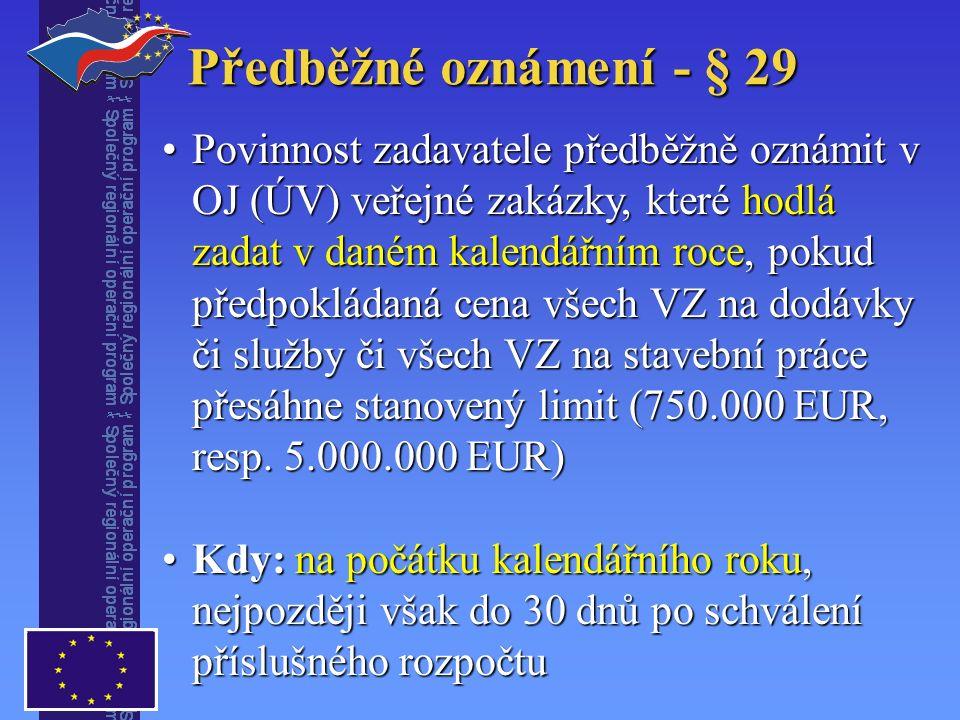 Předběžné oznámení - § 29 Povinnost zadavatele předběžně oznámit v OJ (ÚV) veřejné zakázky, které hodlá zadat v daném kalendářním roce, pokud předpokládaná cena všech VZ na dodávky či služby či všech VZ na stavební práce přesáhne stanovený limit (750.000 EUR, resp.