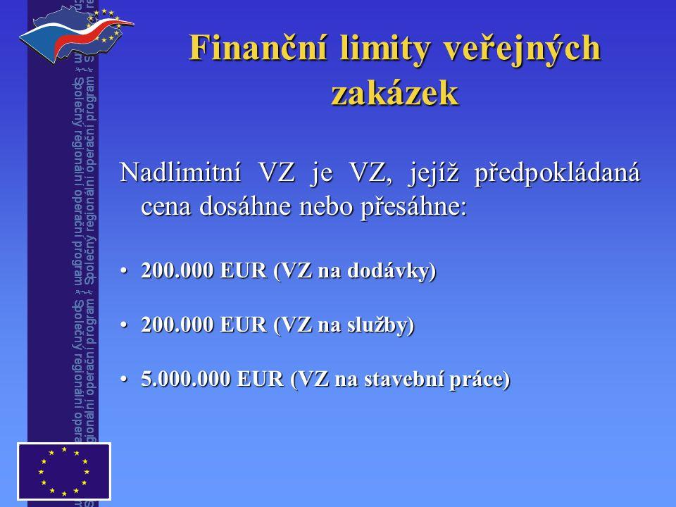 Finanční limity veřejných zakázek Nadlimitní VZ je VZ, jejíž předpokládaná cena dosáhne nebo přesáhne: 200.000 EUR (VZ na dodávky)200.000 EUR (VZ na dodávky) 200.000 EUR (VZ na služby)200.000 EUR (VZ na služby) 5.000.000 EUR (VZ na stavební práce)5.000.000 EUR (VZ na stavební práce)