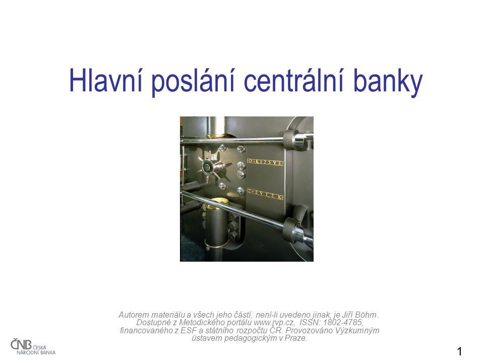1 Hlavní poslání centrální banky Autorem materiálu a všech jeho částí, není-li uvedeno jinak, je Jiří Böhm. Dostupné z Metodického portálu www.rvp.cz,