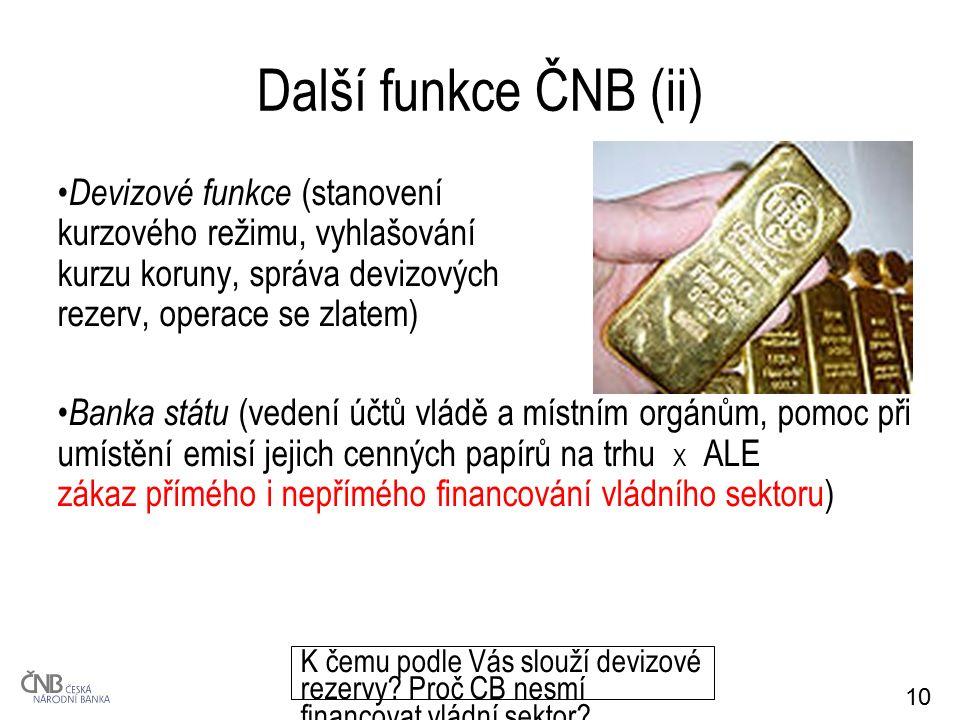10 Další funkce ČNB (ii) Devizové funkce (stanovení kurzového režimu, vyhlašování kurzu koruny, správa devizových rezerv, operace se zlatem) Banka stá