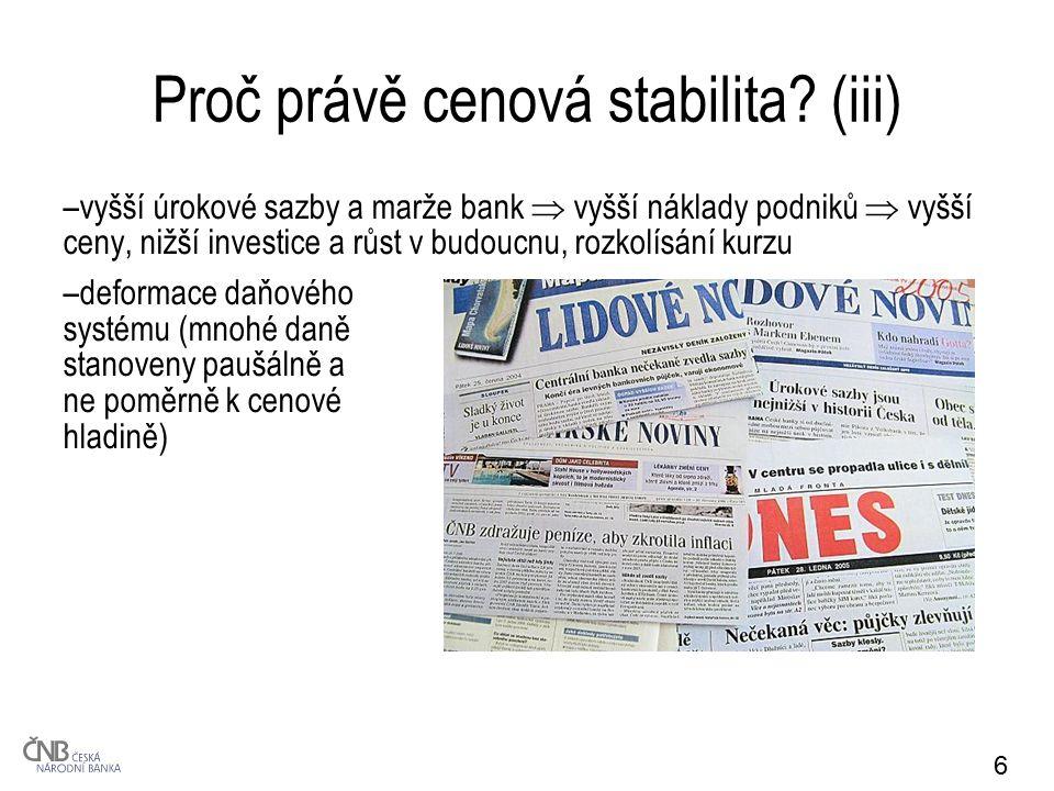 6 Proč právě cenová stabilita? (iii) –vyšší úrokové sazby a marže bank  vyšší náklady podniků  vyšší ceny, nižší investice a růst v budoucnu, rozkol