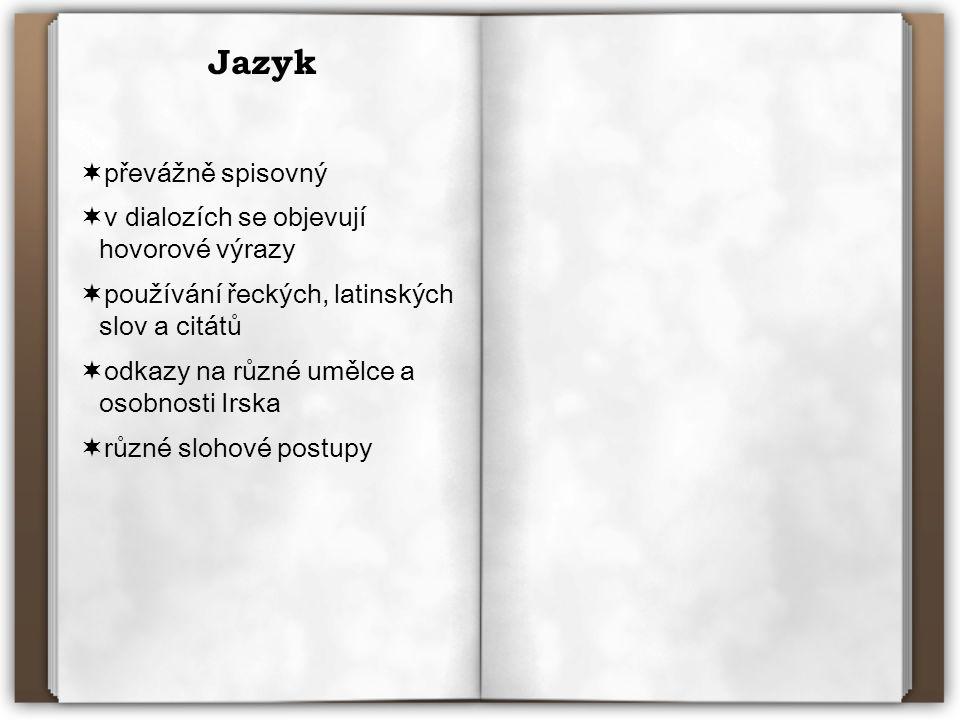 Jazyk  převážně spisovný  v dialozích se objevují hovorové výrazy  používání řeckých, latinských slov a citátů  odkazy na různé umělce a osobnosti Irska  různé slohové postupy