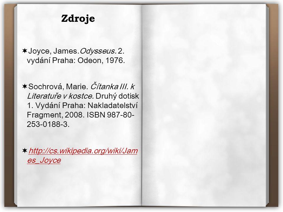 Zdroje  Joyce, James.Odysseus. 2. vydání Praha: Odeon, 1976.  Sochrová, Marie. Čítanka III. k Literatuře v kostce. Druhý dotisk 1. Vydání Praha: Nak