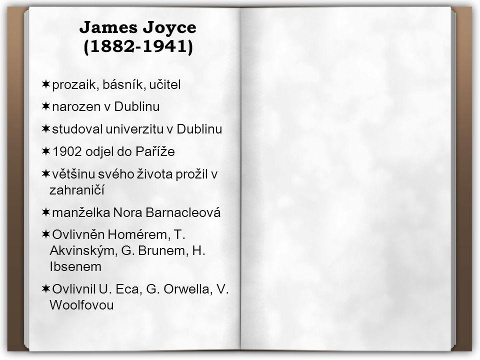 James Joyce (1882-1941)  prozaik, básník, učitel  narozen v Dublinu  studoval univerzitu v Dublinu  1902 odjel do Paříže  většinu svého života prožil v zahraničí  manželka Nora Barnacleová  Ovlivněn Homérem, T.