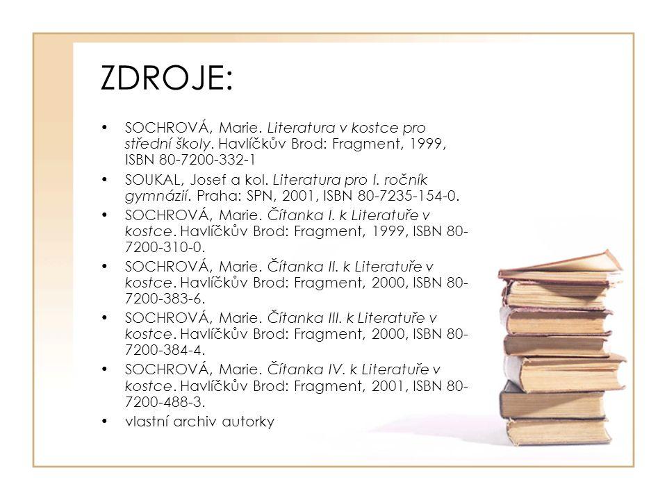 ZDROJE: SOCHROVÁ, Marie. Literatura v kostce pro střední školy. Havlíčkův Brod: Fragment, 1999, ISBN 80-7200-332-1 SOUKAL, Josef a kol. Literatura pro