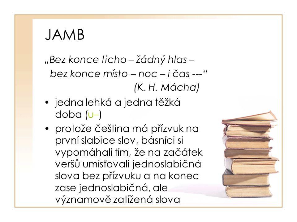 """JAMB """"Bez konce ticho – žádný hlas – bez konce místo – noc – i čas ---"""" (K. H. Mácha) jedna lehká a jedna těžká doba (u–) protože čeština má přízvuk n"""