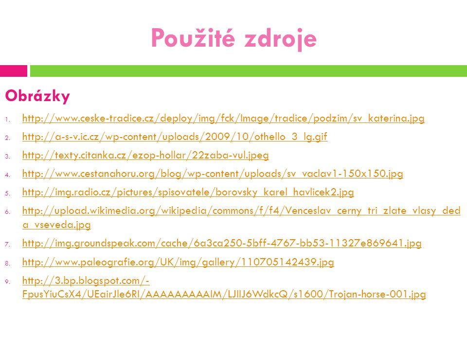 Použité zdroje Obrázky 1. http://www.ceske-tradice.cz/deploy/img/fck/Image/tradice/podzim/sv_katerina.jpg http://www.ceske-tradice.cz/deploy/img/fck/I