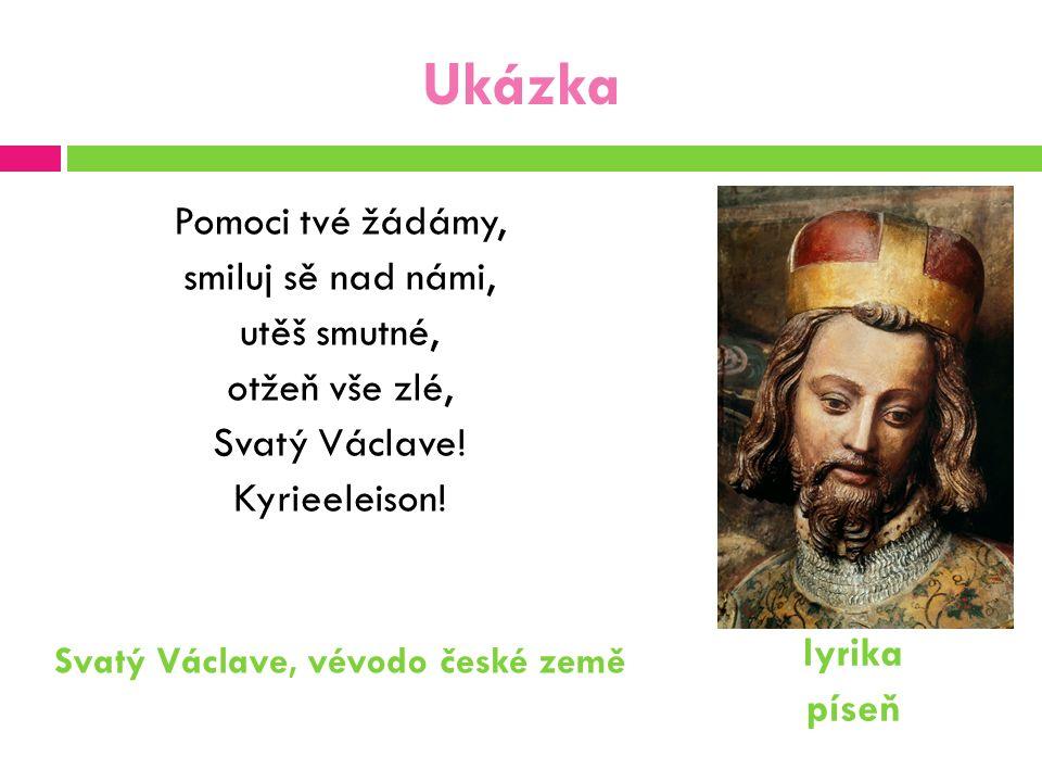 Ukázka Pomoci tvé žádámy, smiluj sě nad námi, utěš smutné, otžeň vše zlé, Svatý Václave! Kyrieeleison! Svatý Václave, vévodo české země lyrika píseň