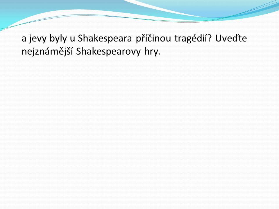 a jevy byly u Shakespeara příčinou tragédií? Uveďte nejznámější Shakespearovy hry.