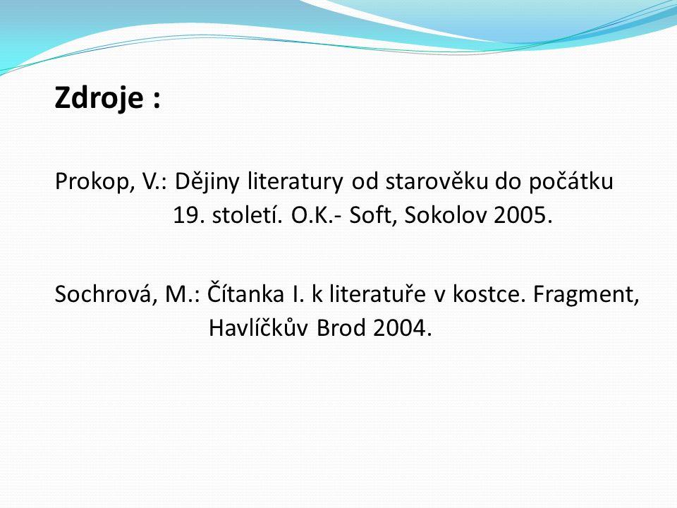 Zdroje : Prokop, V.: Dějiny literatury od starověku do počátku 19. století. O.K.- Soft, Sokolov 2005. Sochrová, M.: Čítanka I. k literatuře v kostce.