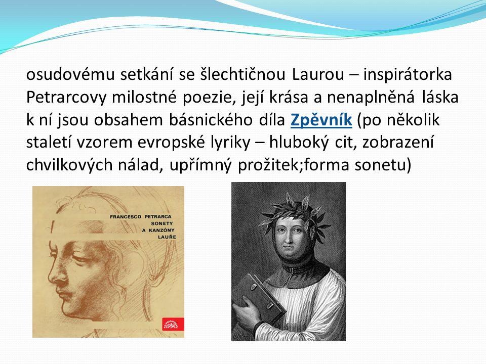 osudovému setkání se šlechtičnou Laurou – inspirátorka Petrarcovy milostné poezie, její krása a nenaplněná láska k ní jsou obsahem básnického díla Zpě