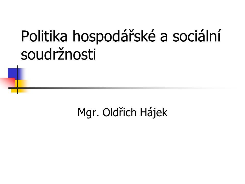 Politika hospodářské a sociální soudržnosti Mgr. Oldřich Hájek