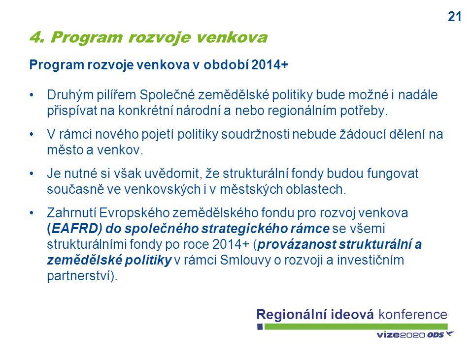 21 Regionální ideová konference Druhým pilířem Společné zemědělské politiky bude možné i nadále přispívat na konkrétní národní a nebo regionálním potř