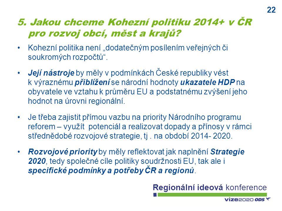 """22 Regionální ideová konference Kohezní politika není """"dodatečným posílením veřejných či soukromých rozpočtů"""". Její nástroje by měly v podmínkách Česk"""
