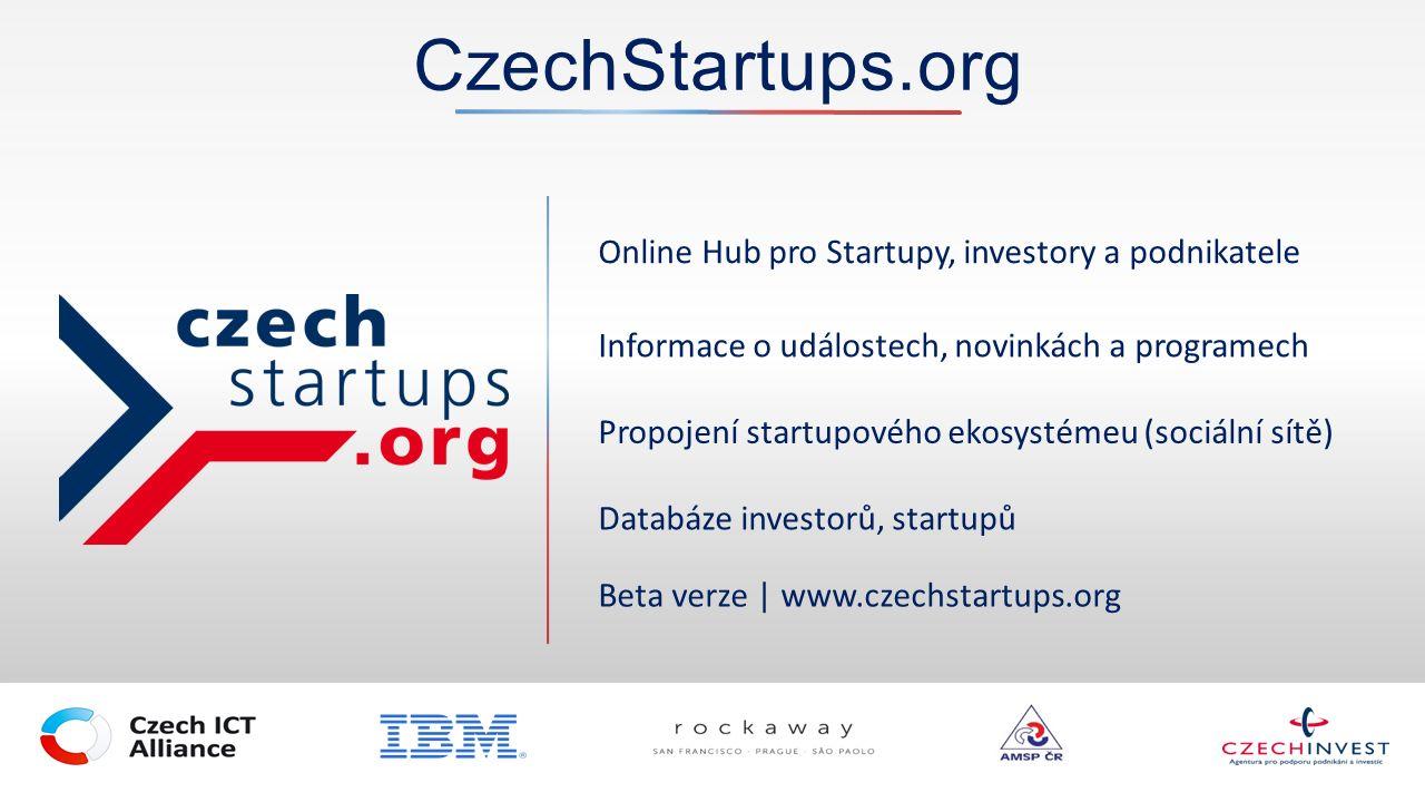 CzechStartups.org Online Hub pro Startupy, investory a podnikatele Informace o událostech, novinkách a programech Propojení startupového ekosystémeu (sociální sítě) Databáze investorů, startupů Beta verze | www.czechstartups.org