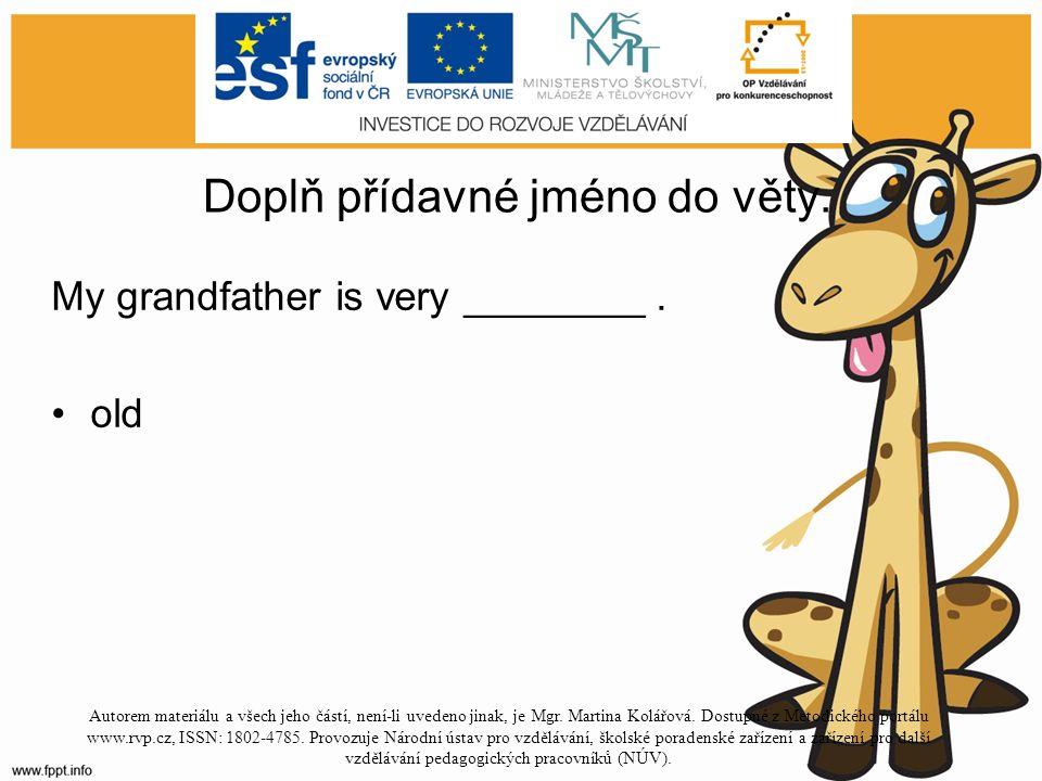 Doplň přídavné jméno do věty. My grandfather is very ________.