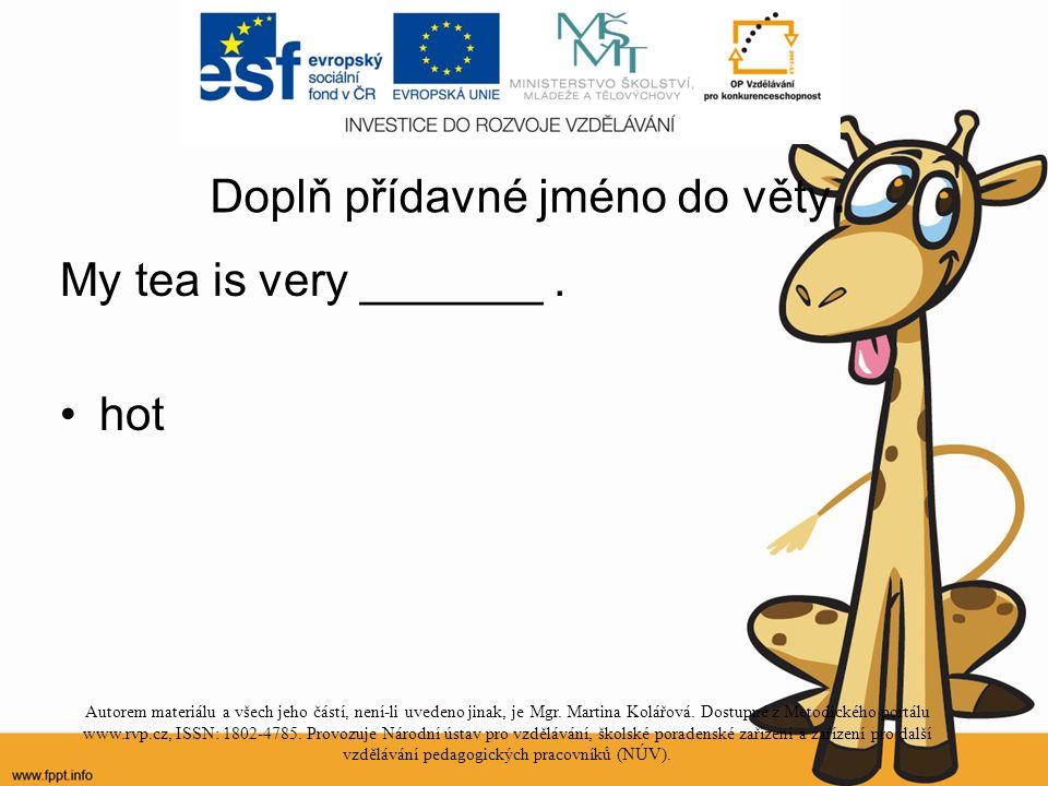 Doplň přídavné jméno do věty. My tea is very _______.