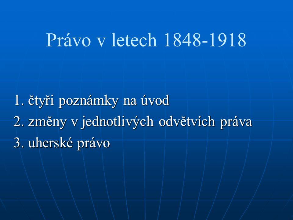 Právo v letech 1848-1918 1. čtyři poznámky na úvod 2.