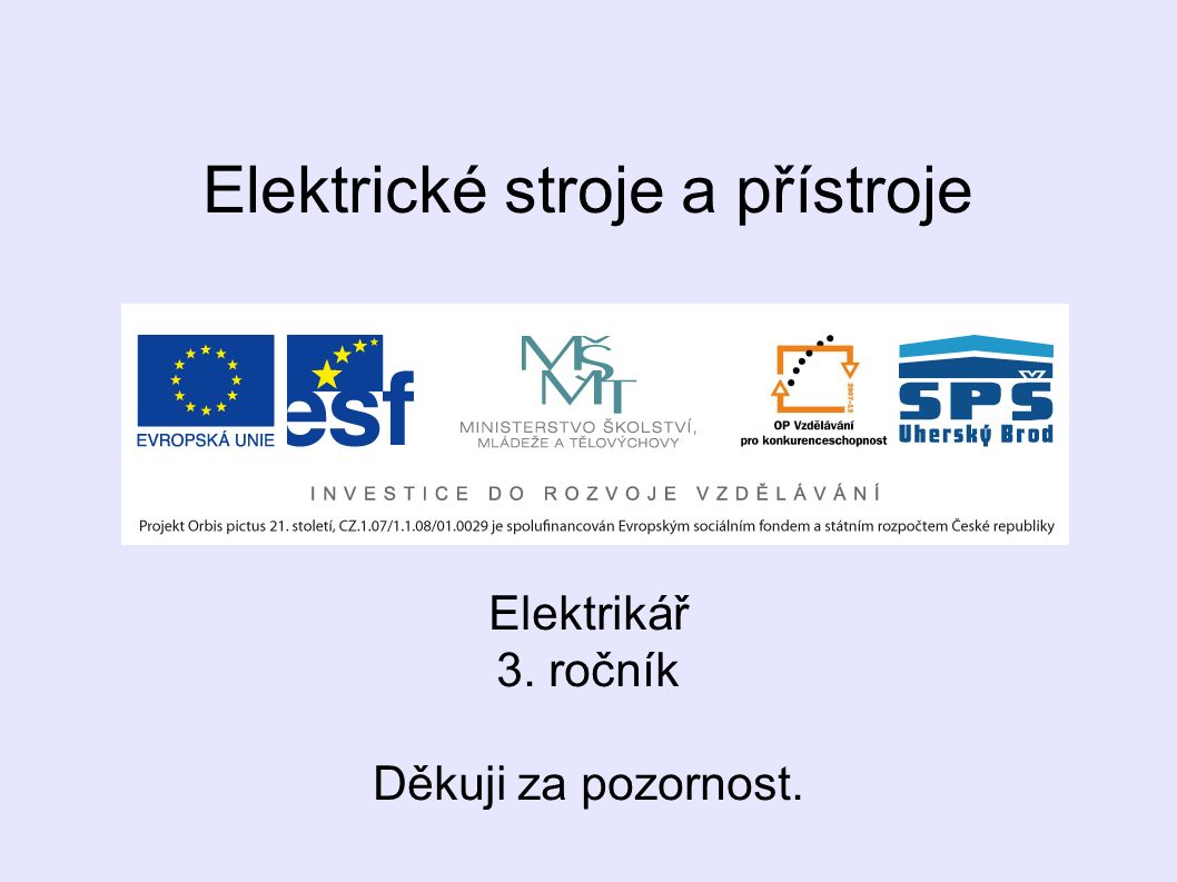 Elektrické stroje a přístroje Elektrikář 3. ročník Děkuji za pozornost.