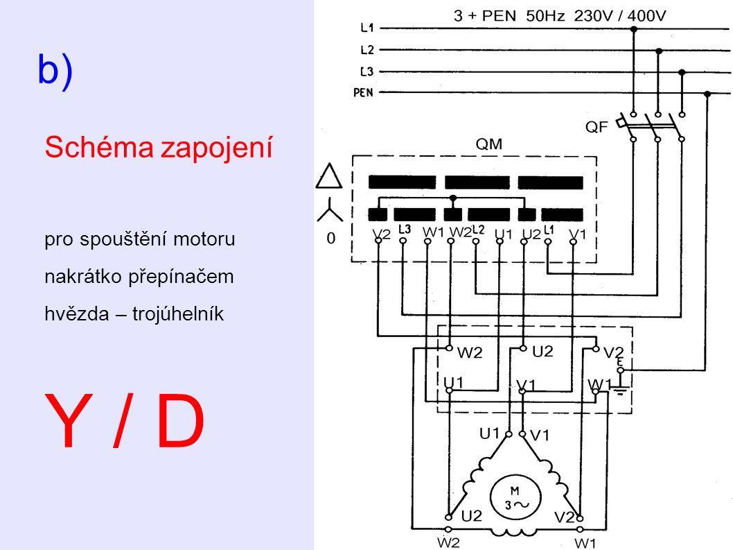 b) Schéma zapojení pro spouštění motoru nakrátko přepínačem hvězda – trojúhelník Y / D
