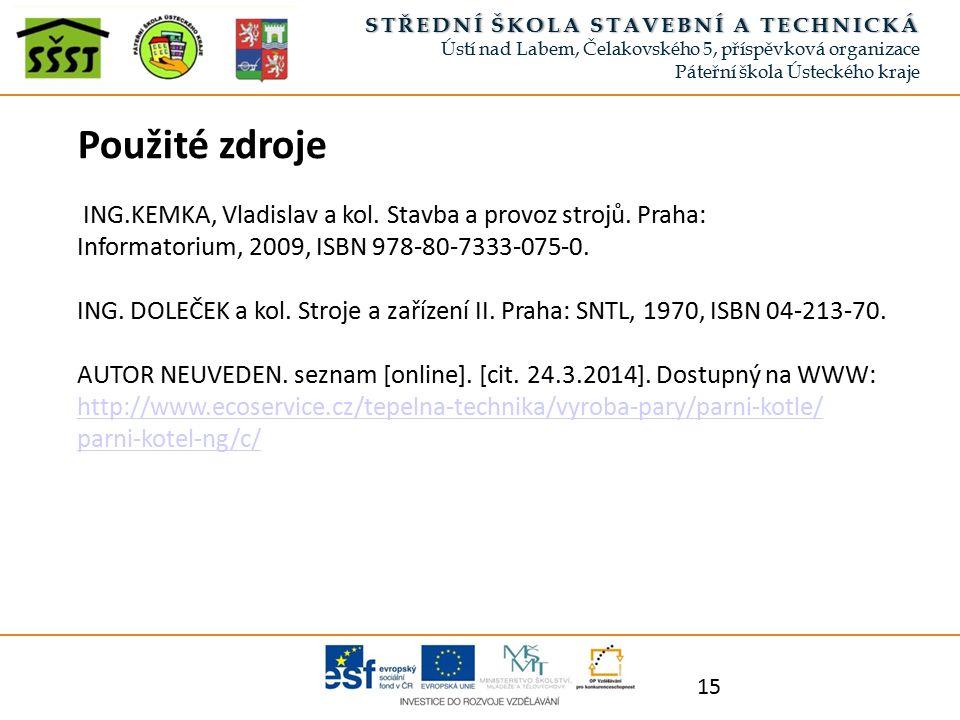 15 Použité zdroje ING.KEMKA, Vladislav a kol. Stavba a provoz strojů.